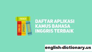 Rekomendasi Aplikasi Kamus Bahasa Inggris Terbaik beserta Alasannya
